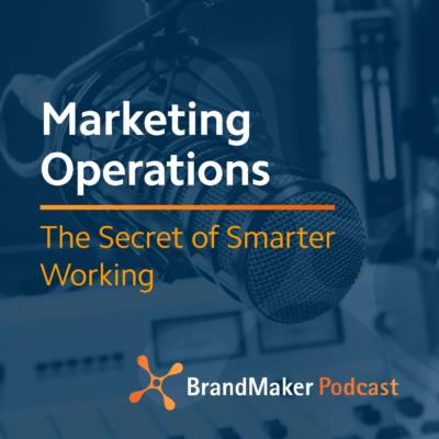 Marketing Operations Podcast : The Secret of Smarter Working - BrandMaker